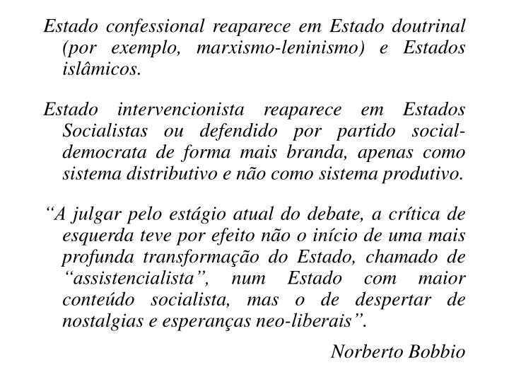 Estado confessional reaparece em Estado doutrinal (por exemplo, marxismo-leninismo) e Estados islâmicos.