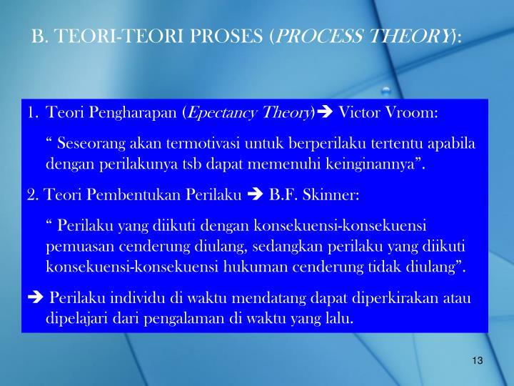 B. TEORI-TEORI PROSES (