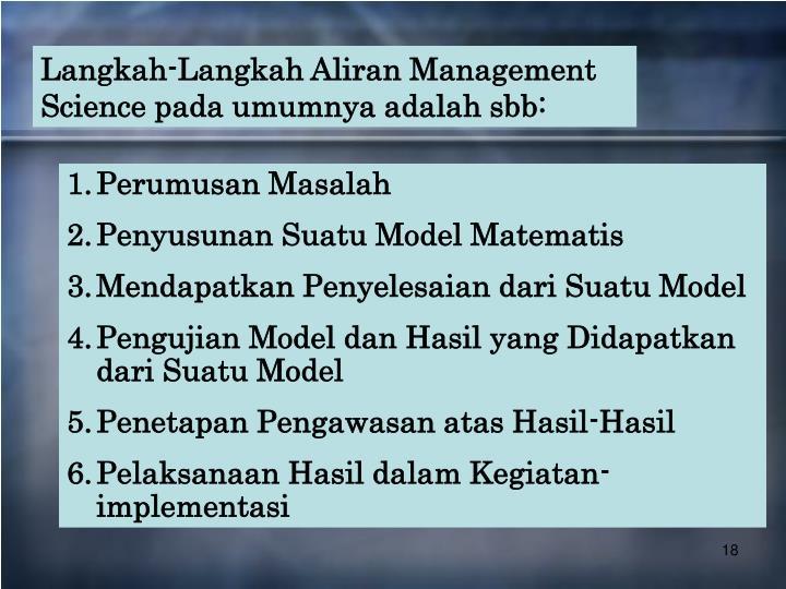 Langkah-Langkah Aliran Management Science pada umumnya adalah sbb: