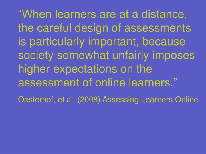 """When learners are at a distance, the careful design of assessments is particularly important, bec..."