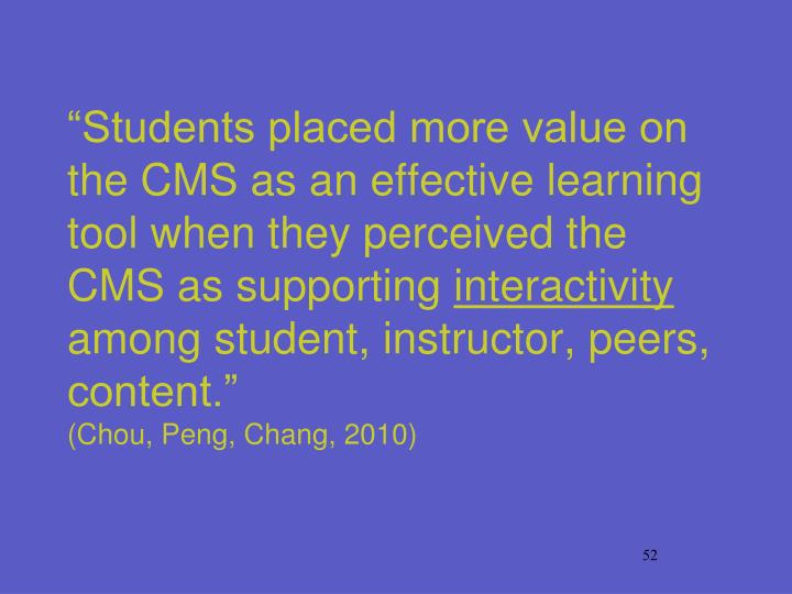 """Students placed more value on the CMS as an effective learning tool when they perceived the CMS as supporting"