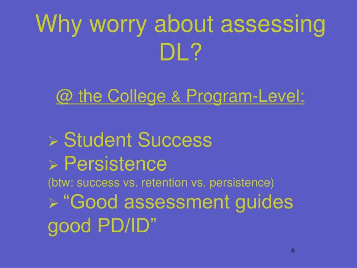 Why worry about assessing DL?