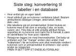 siste steg konvertering til tabeller i en database