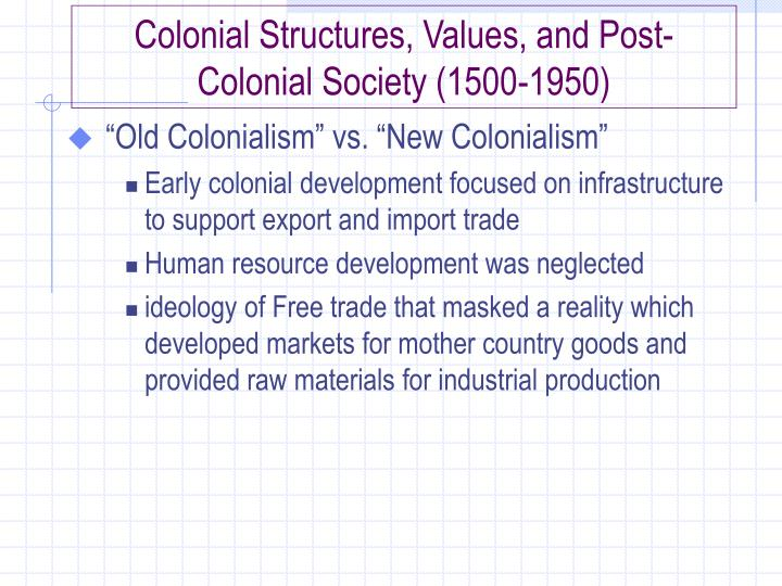 Colonial Structures, Values, and Post-Colonial Society (1500-1950)