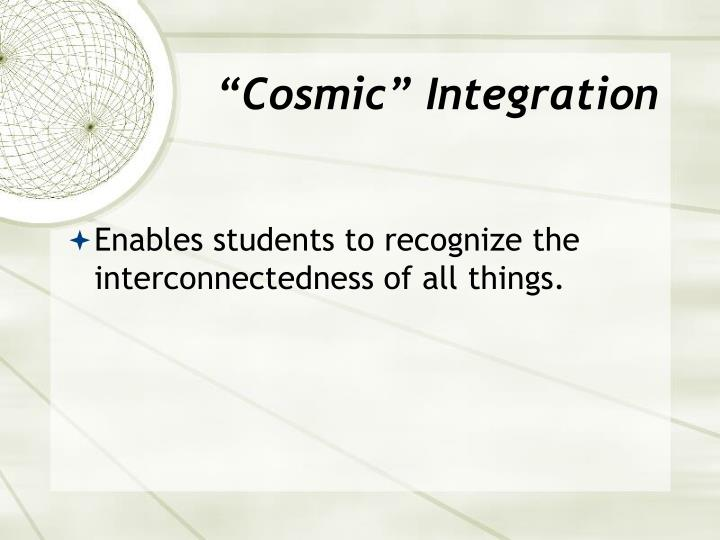 """Cosmic"" Integration"