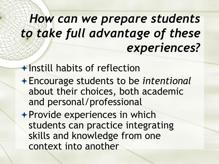 How can we prepare students to take full advantage of these experiences?