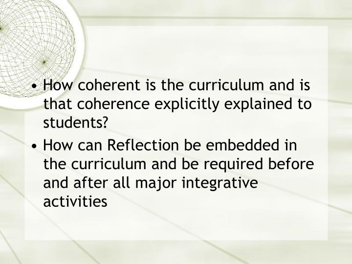 • How coherent is the curriculum and is that coherence explicitly explained to students?