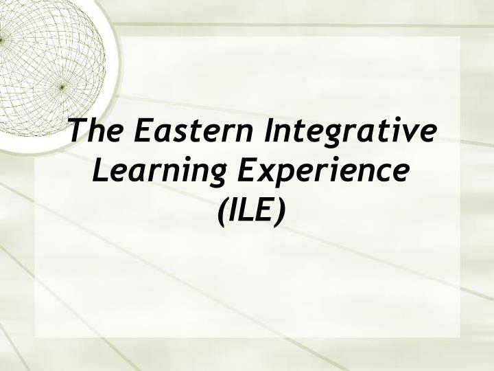 The eastern integrative learning experience ile