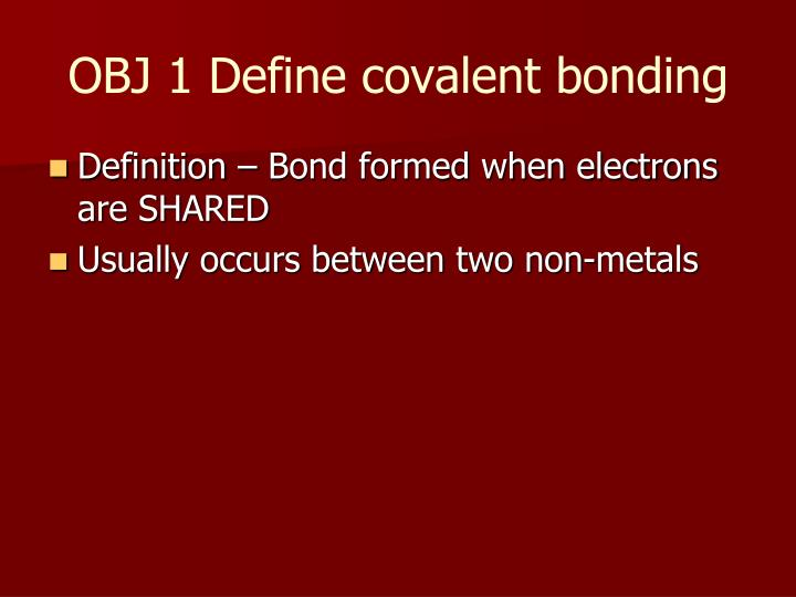 Obj 1 define covalent bonding