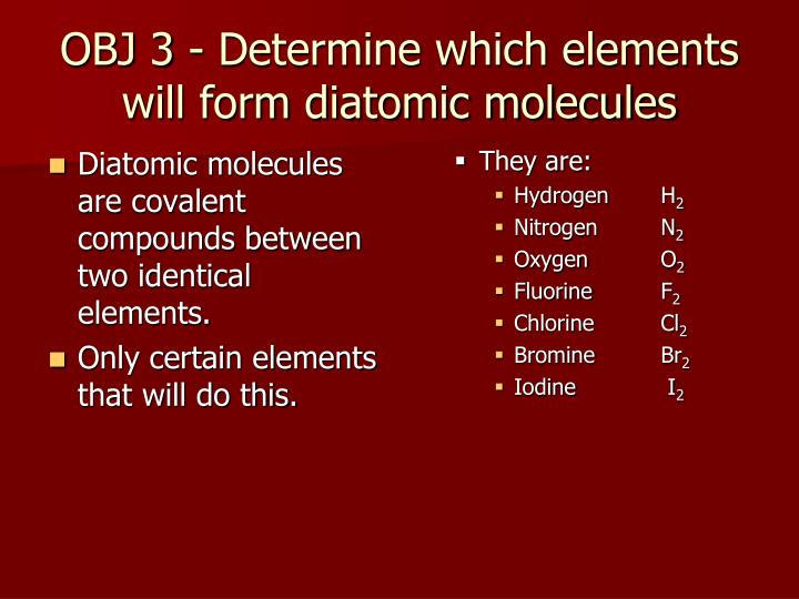 OBJ 3 - Determine which elements will form diatomic molecules