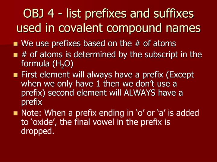OBJ 4 - list prefixes and suffixes used in covalent compound names