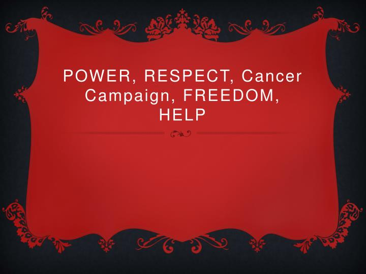 POWER, RESPECT, Cancer Campaign, FREEDOM, HELP