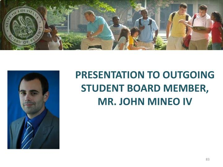 PRESENTATION TO OUTGOING STUDENT BOARD MEMBER, MR. JOHN MINEO IV
