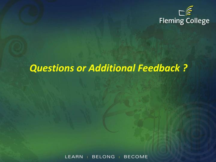 Questions or Additional Feedback ?