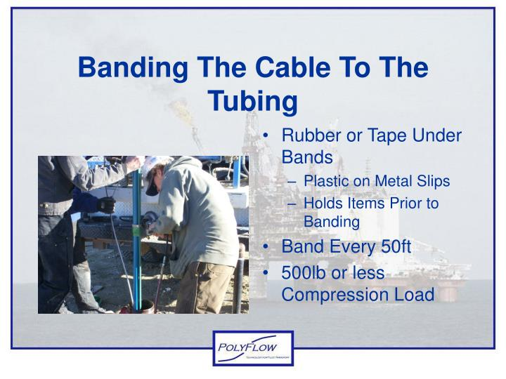 Banding The Cable To The Tubing