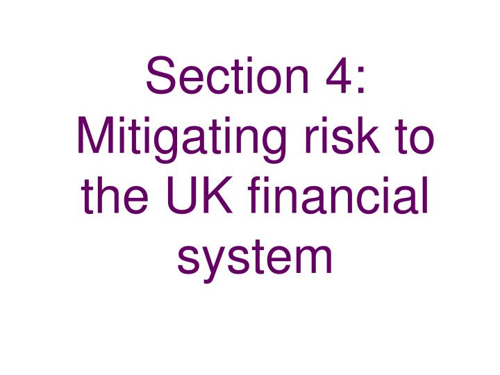 Section 4:  Mitigating risk to the UK financial system