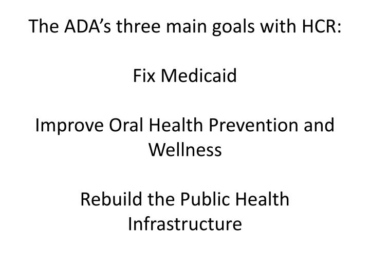 The ADA's three main goals with HCR: