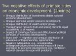 two negative effects of primate cities on economic development 2points