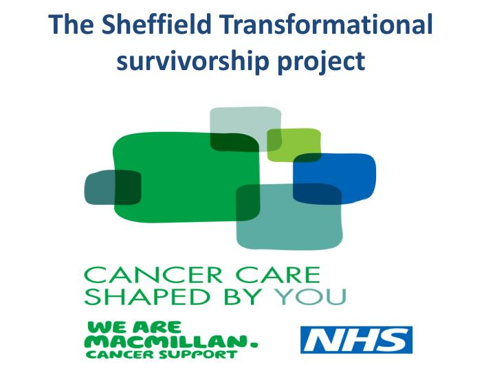 The Sheffield Transformational survivorship project