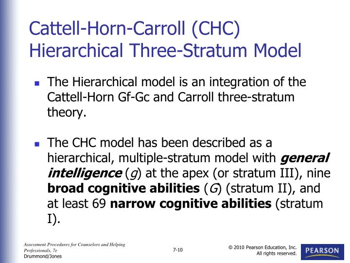 The Hierarchical model is an integration of the Cattell-Horn Gf-Gc and Carroll three-stratum theory.