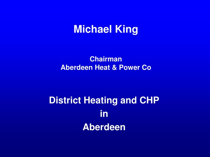 Michael king chairman aberdeen heat power co