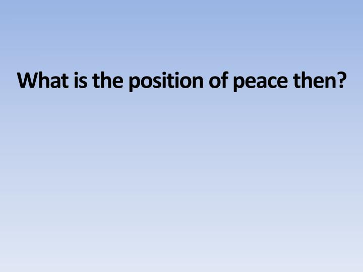 What is the position of peace
