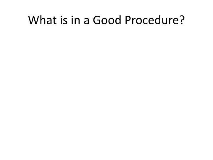 What is in a Good Procedure?