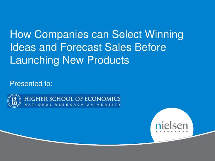 How Companies can Select Winning Ideas and Forecast Sales Before Launching New Products