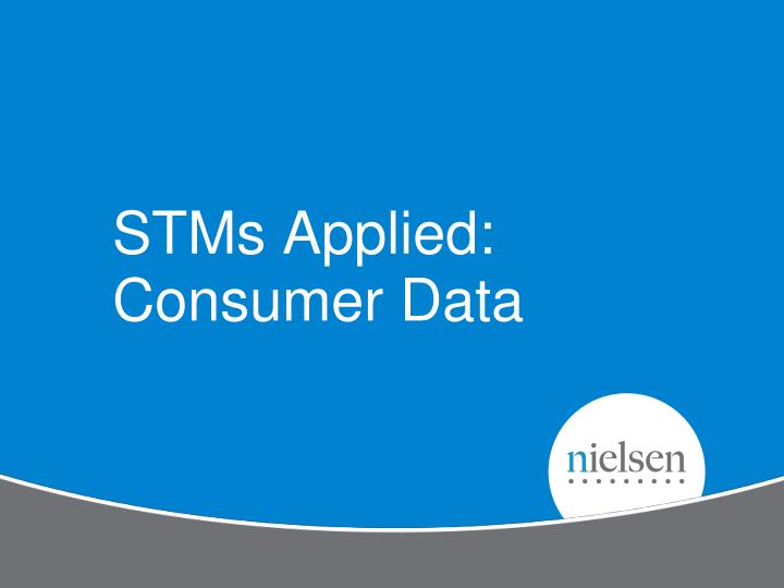 STMs Applied: Consumer Data