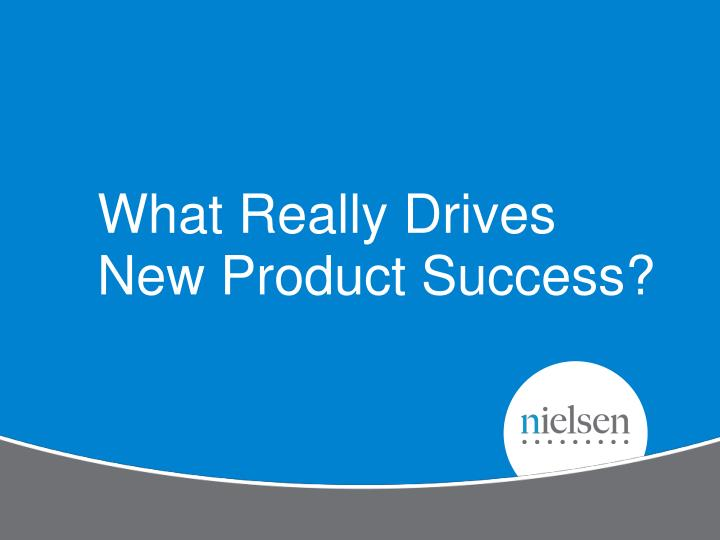 What Really Drives New Product Success?