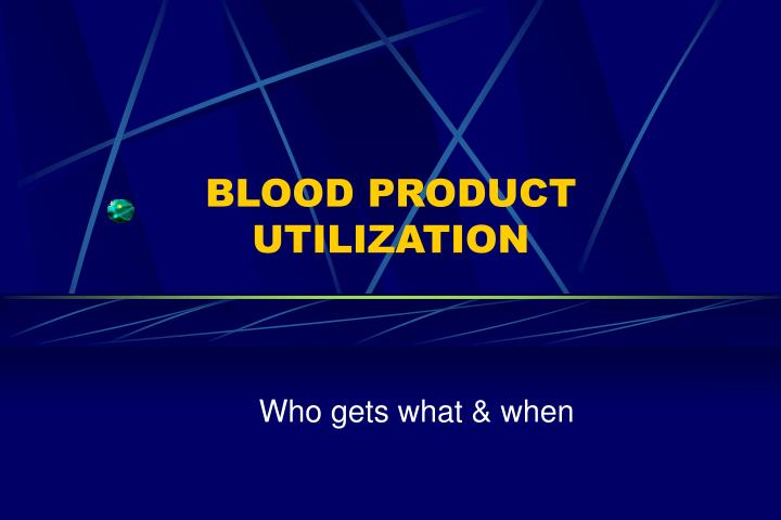 Blood product utilization