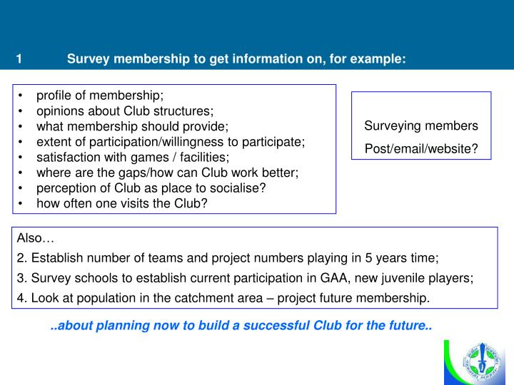 1	Survey membership to get information on, for example: