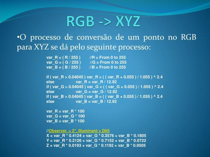 O processo de conversão de um ponto no RGB para XYZ se dá pelo seguinte processo: