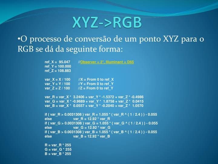 O processo de conversão de um ponto XYZ para o RGB se dá da seguinte forma: