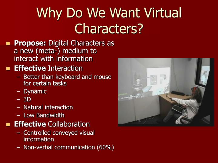 Why Do We Want Virtual Characters?