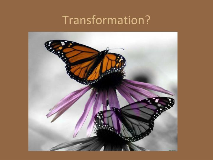 Transformation?