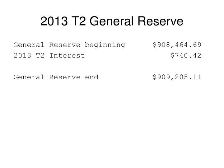 2013 T2 General Reserve