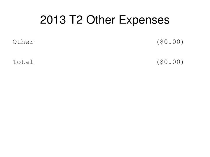 2013 T2 Other Expenses
