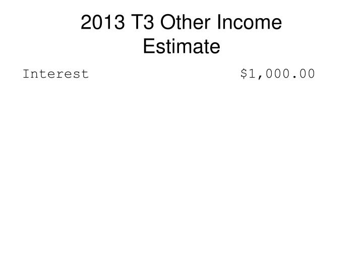 2013 T3 Other Income