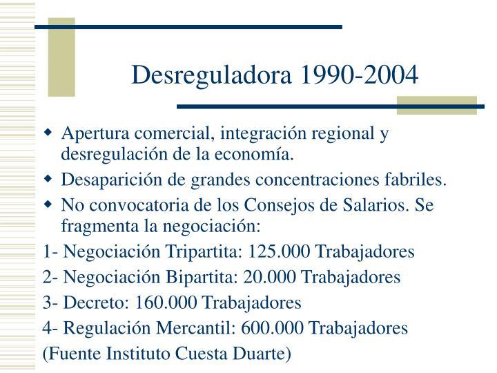 Desreguladora 1990-2004