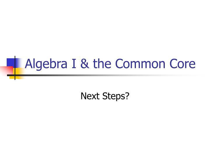 Algebra I & the Common Core