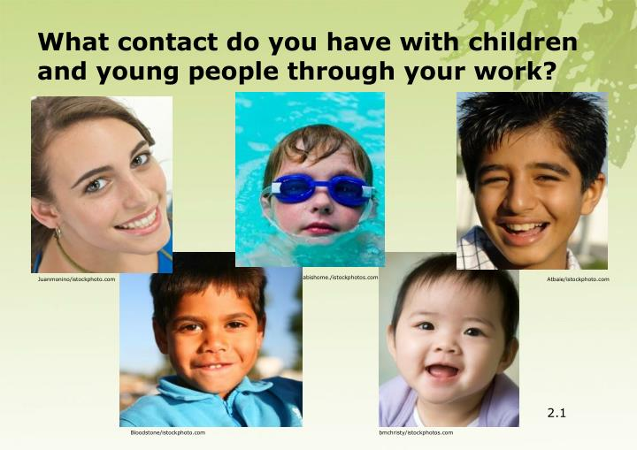What contact do you have with children and young people through your work?