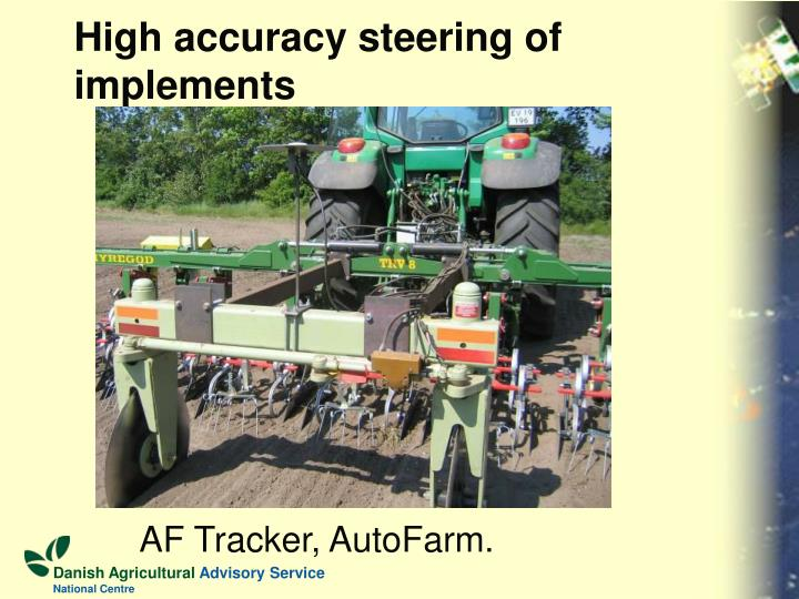 High accuracy steering of implements