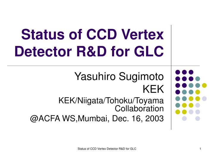 Status of ccd vertex detector r d for glc
