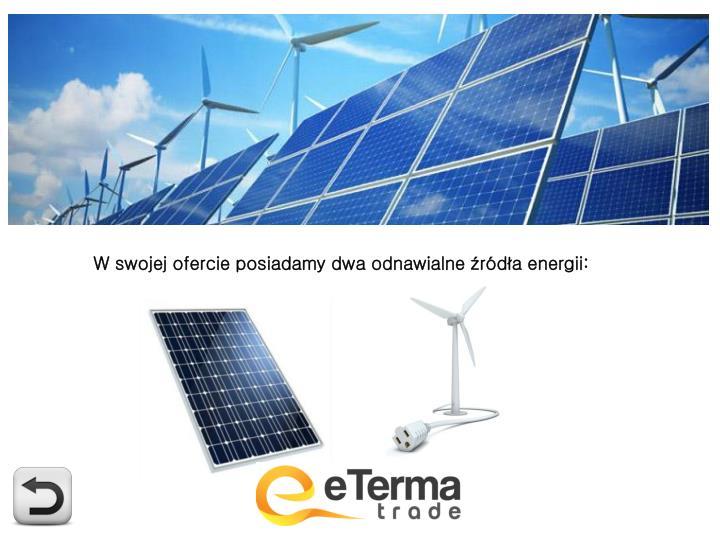 W swojej ofercie posiadamy dwa odnawialne źródła energii: