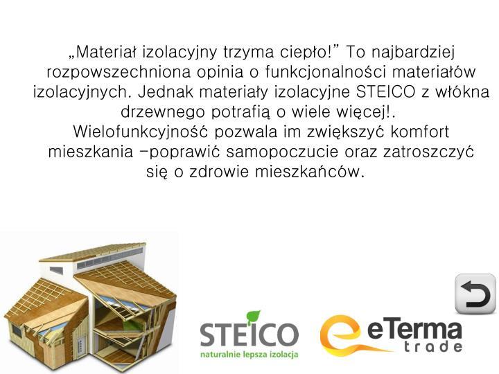 """""""Materiał izolacyjny trzyma ciepło!"""" To najbardziej rozpowszechniona opinia o funkcjonalności materiałów izolacyjnych. Jednak materiały izolacyjne STEICO z włókna drzewnego potrafiąo wiele więcej!."""