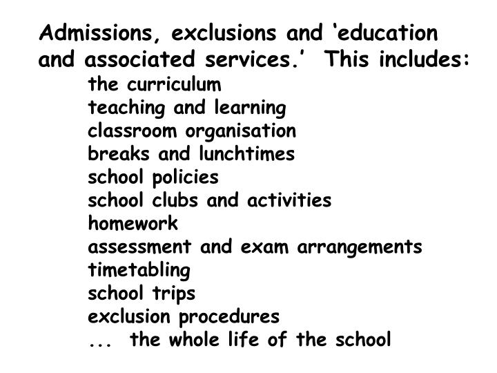 Admissions, exclusions and 'education and associated services.'  This includes: