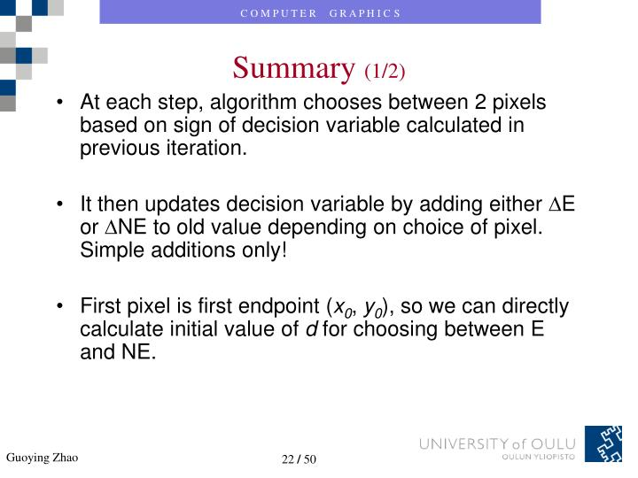 At each step, algorithm chooses between 2 pixels based on sign of decision variable calculated in previous iteration.