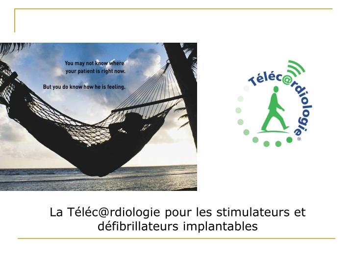 La Téléc@rdiologie pour les stimulateurs et défibrillateurs implantables