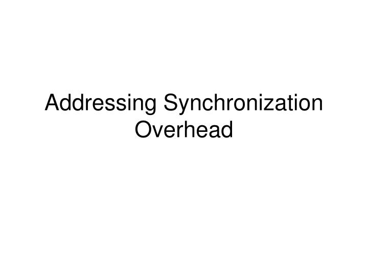 Addressing Synchronization Overhead